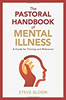 The Pastoral Handbook of Mental Illness: A Guide for Training and Reference