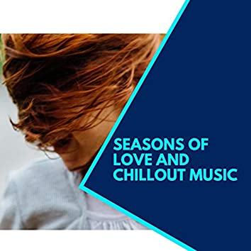 Seasons Of Love And Chillout Music