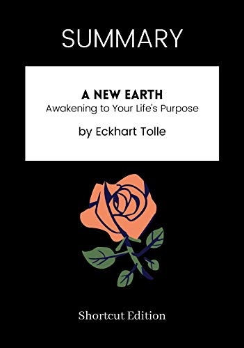 SUMMARY - A New Earth: Awakening to Your Life\'s Purpose by Eckhart Tolle (English Edition)