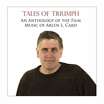 Tales of Triumph: An Anthology of the Film Music of Arlen L. Card