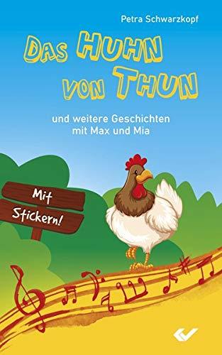 Das Huhn von Thun: Und weitere Geschichten mit Max und Mia: Und weiter Geschichten mit Max und Mia