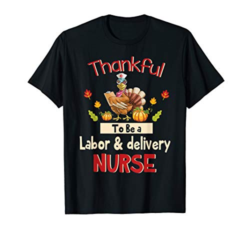 Thankful To Be A Labor & Delivery Nurse Happy Thanksgiving T-Shirt