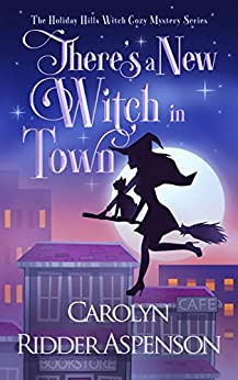 There's a New Witch in Town: A Holiday Hills Witch Cozy Mystery (The Holiday Hills Witch Cozy Mystery Series Book 1) by [Carolyn Ridder  Aspenson]