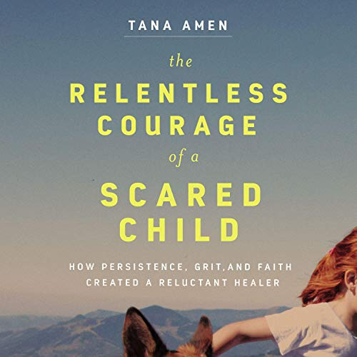 The Relentless Courage of a Scared Child cover art