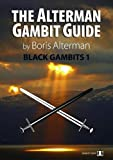 Alterman Gambit Guide: Black Gambits 1 (the Alterman Gambit Guide)-Alterman, Boris
