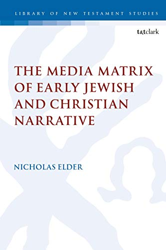 Compare Textbook Prices for The Media Matrix of Early Jewish and Christian Narrative The Library of New Testament Studies  ISBN 9780567688101 by Elder, Nicholas,Keith, Chris