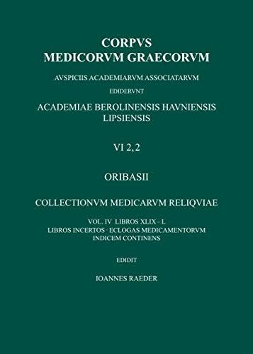Collectionum Medicarum Reliquae, vol. IV: libri XLIX-L, Libri incerti, Eclogae medicamentorum, Index (Corpus Medicorum Graecorum [CMG] VI 2,2) (German Edition)