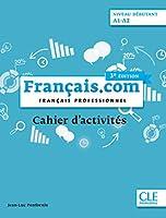 Francais.com Nouvelle edition: Cahier d'exercices debutant (A1-A2) (3e  \e