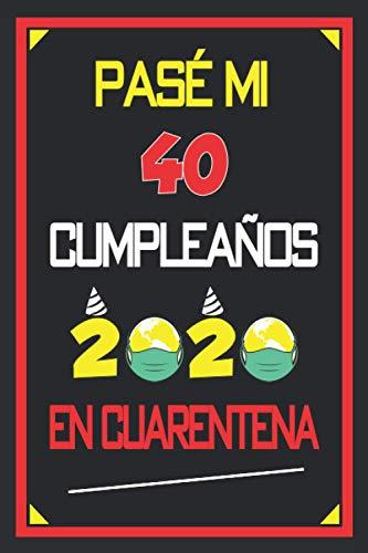 Pasé Mi 40 Cumpleaños En Cuarentena 2020: 40 años. Libro de visitas, cuaderno, 110 páginas de felicitaciones, idea de regalo, regalo de aniversario para pareja, niño, mujer, hombre