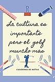 LA EDUCACION ES IMPORTANTE PERO EL GOLF MUNCHO MAS: CUADERNO DE NOTAS | Diario, Apuntes o Agenda | Regalo Original y Divertido para Amantes del Golf.