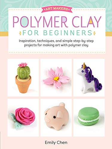 Art Makers: Polymer Clay for Beginners:Inspiration, techniques, and simple step-by-step projects for making art with polymer clay