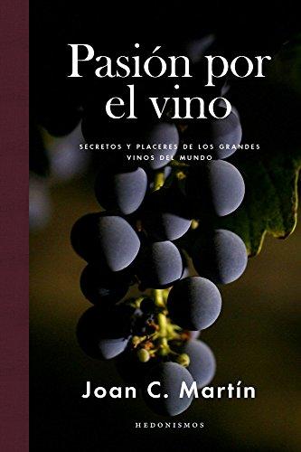 Pasión por el vino: Secretos y placeres de los grandes vinos del mundo (HEDONISMOS)