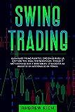 Swing Trading : GUÍA PARA PRINCIPIANTES. OPCIONES PARA LA GESTIÓN Y EL ANÁLISIS DE RIESGOS. REGLAS Y MÉTODOS FÁCILES Y RENTABLES, UTILIZADOS AL INVERTIR EN ACCIONES O EN FOREX.
