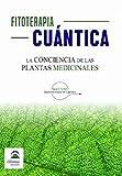 Fitoterapia Cuántica. La Conciencia De Las Plantas medicinales
