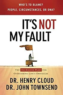 It's Not My Fault: The No-Excuse Plan to Put You in Charge of Your Life by Dr. Henry Cloud (2007-01-01)