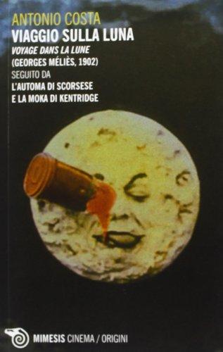 Viaggio sulla luna. Voyage dans la lune (Georges Méliès, 1902) seguito da L'automa di Scorsese e La moka di Kentridge (Mimesis-Cinema/Origini)