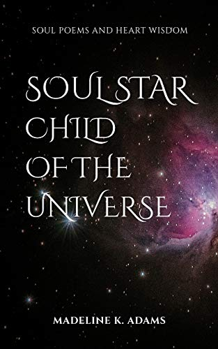 Soul Star Child of the Universe: Soul Poems and Heart Wisdom