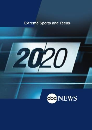 ABC News 20/20 Extreme Sports and Teens