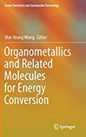 Organometallics and Related Molecules for Energy Conversion (Green Chemistry and Sustainable Technology)
