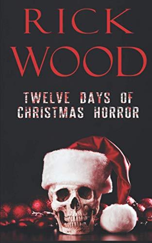 Twelve Days of Christmas Horror (Rick Wood's Horror Anthologies)