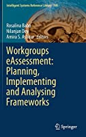 Workgroups eAssessment: Planning, Implementing and Analysing Frameworks (Intelligent Systems Reference Library, 199)