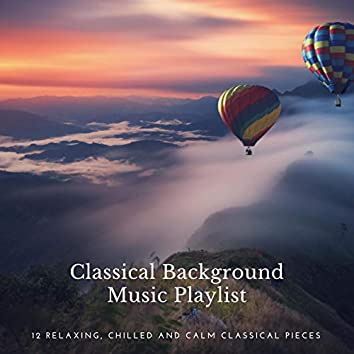 Classical Background Music Playlist: 12 Relaxing, Chilled and Calm Classical Pieces