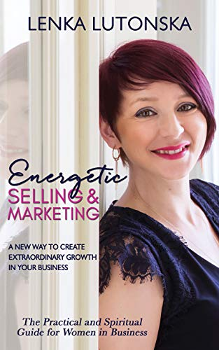 Energetic Selling and Marketing: A New Way to Create Extraordinary Growth in your Business (English Edition)