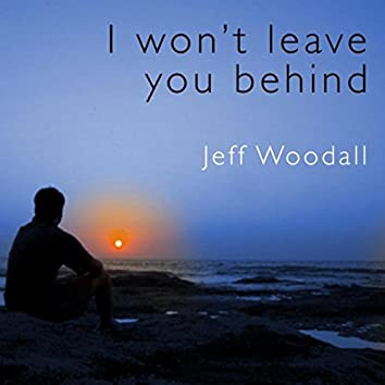 I Won't Leave You Behind
