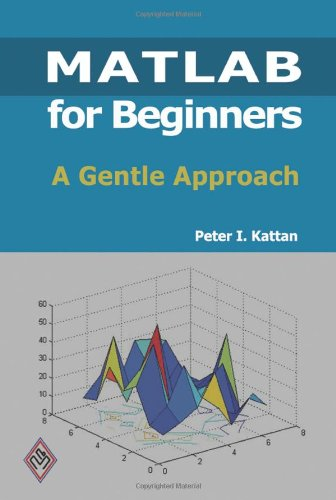 MATLAB For Beginners: A Gentle Approach