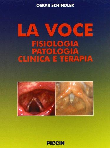 La voce. Fisiologia patologia clinica e terapia