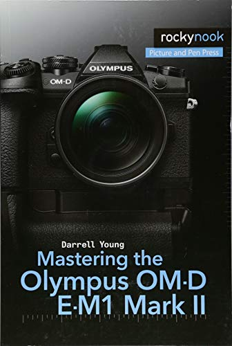 Young, D: Mastering the Olympus OM-D E-M1 Mark II (The Mastering Camera Guide)