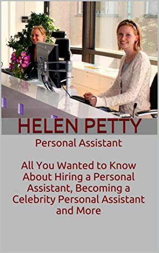 Personal Assistant: All You Wanted to Know About Hiring a Personal Assistant, Becoming a Celebrity Personal Assistant and More (English Edition)