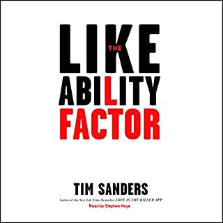 The Likeability Factor     How to Boost Your L-Factor and Achieve Your Life's Dreams              By:                                                                                                                                 Tim Sanders                               Narrated by:                                                                                                                                 Stephen Hoye                      Length: 6 hrs and 8 mins     107 ratings     Overall 3.7