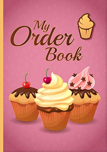 My Order Book: Bakery Cake Cupcakes Cookies Order Form & skitching Notebook