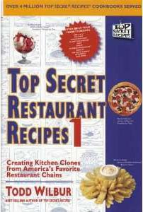 Top Secret Restaurant Recipes 1: Creating Kitchen Clones from America's Favorite Restaurant Chains