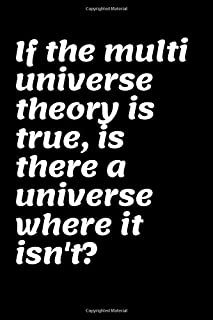"""If the multi universe theory is true, is there a universe where it isn't?: This Notebook and Journal for Writing, Matte Cover, Size 6"""" x 9"""", 120 Pages"""