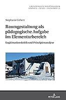 Raumgestaltung ALS Paedagogische Aufgabe Im Elementarbereich: Legitimationskritik Und Prinzipienanalyse (Grundfragen Der Paedagogik)