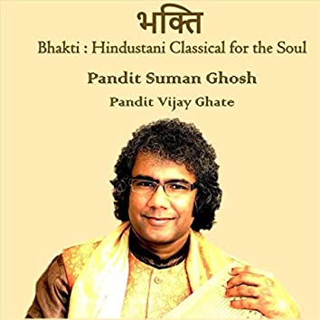 Bhakti: Hindustani Classical For The Soul