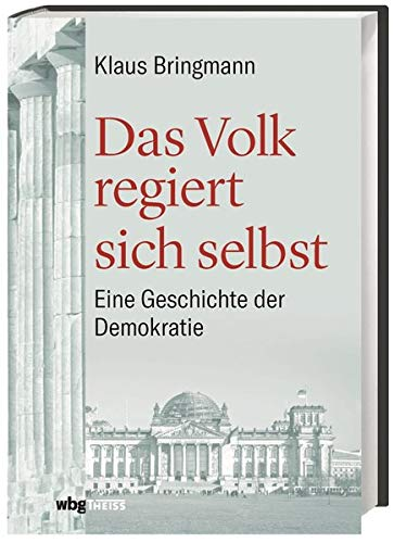 Das Volk regiert sich selbst: Eine Geschichte der Demokratie