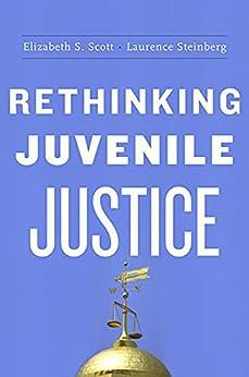 Rethinking Juvenile Justice (English Edition) di [Elizabeth S. Scott, Laurence D Steinberg]