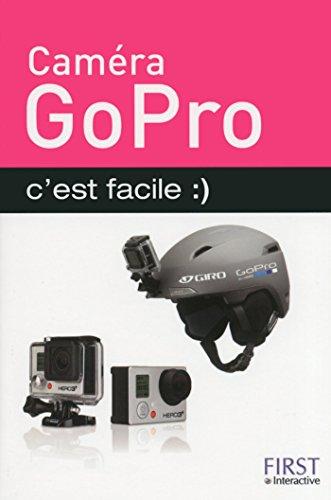 Caméra GoPro c'est facile (French Edition)
