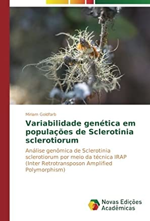 Variabilidade genética em populações de Sclerotinia sclerotiorum: Análise genômica de Sclerotinia sclerotiorum por meio da técnica IRAP (Inter Retrotransposon Amplified Polymorphism)