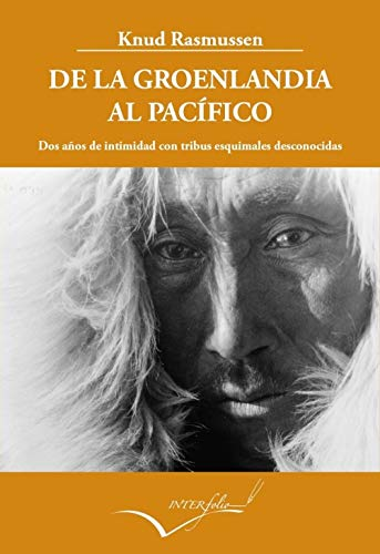 De la Groenlandia al Pacífico: Dos años de intimidad con tribus esquimales desconocidas. (Relato de la Quinta Expedición Thule): 21 (Leer y Viajar)