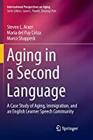 Aging in a Second Language: A Case Study of Aging, Immigration, and an English Learner Speech Community (International Perspectives on Aging)