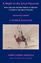 A Night in the Great Pyramid: The Egyptian Adventure of G. Patrick Flanagan (The Flanagan Revelations) (Volume 6)