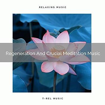 Regeneration And Crucial Meditation Music