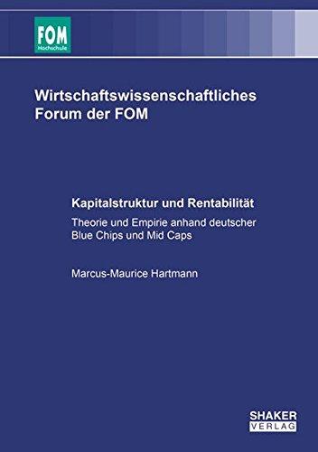 Kapitalstruktur und Rentabilität: Theorie und Empirie anhand deutscher Blue Chips und Mid Caps (Wirtschaftswissenschafliches Forum der FOM)