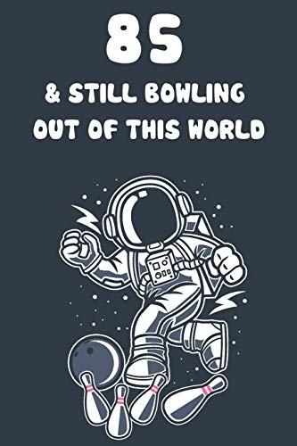 85 & Still Bowling Out Of This World: 85th Birthday 122 Page Bowling Paperback Journal Notebook Diary Gift
