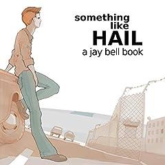 Something Like Hail