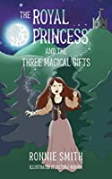 The Royal Princess and the Three Magical Gifts